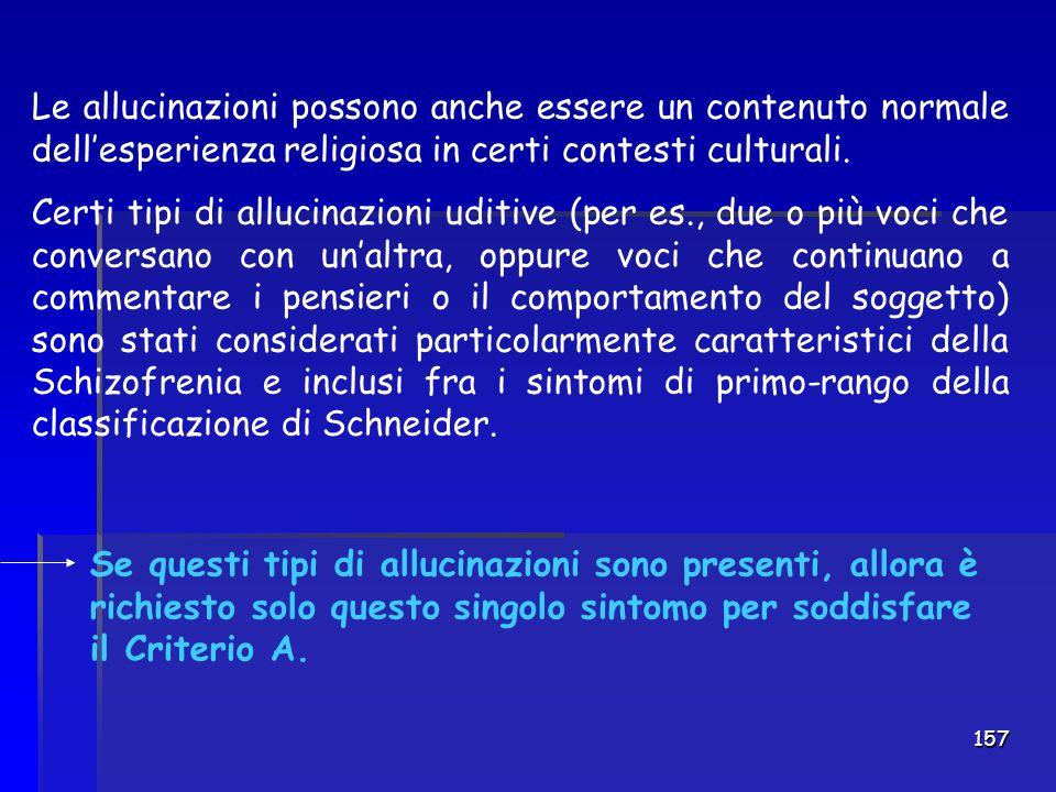 157 Le allucinazioni possono anche essere un contenuto normale dell'esperienza religiosa in certi contesti culturali. Certi tipi di allucinazioni udit