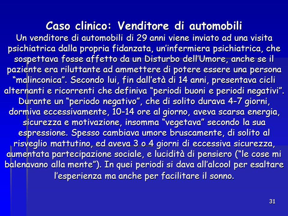 31 Caso clinico: Venditore di automobili Un venditore di automobili di 29 anni viene inviato ad una visita psichiatrica dalla propria fidanzata, un'in