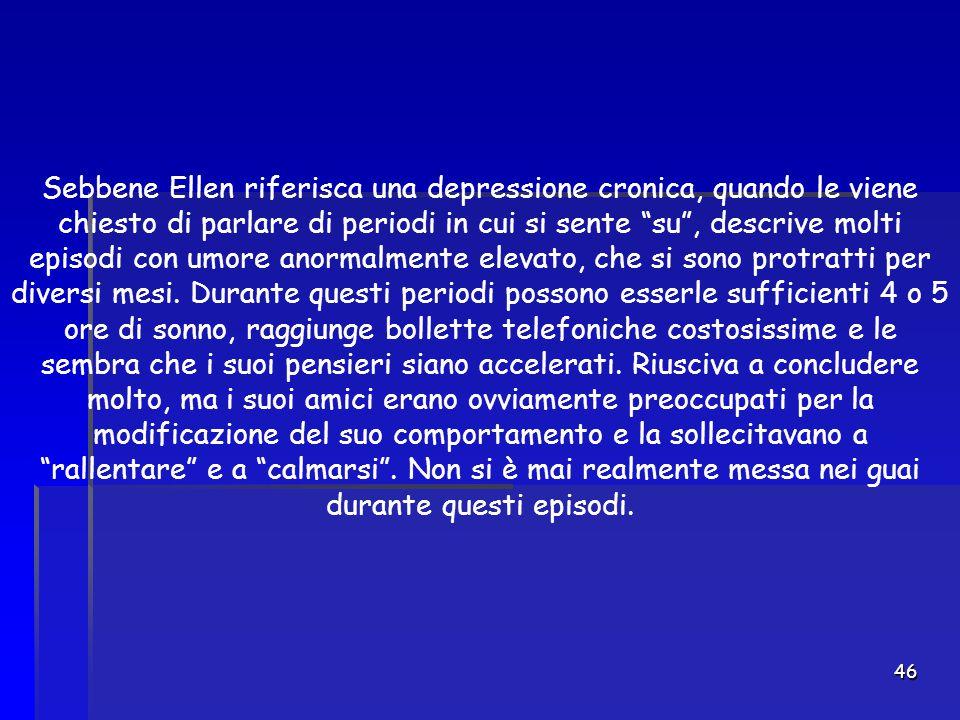 """46 Sebbene Ellen riferisca una depressione cronica, quando le viene chiesto di parlare di periodi in cui si sente """"su"""", descrive molti episodi con umo"""