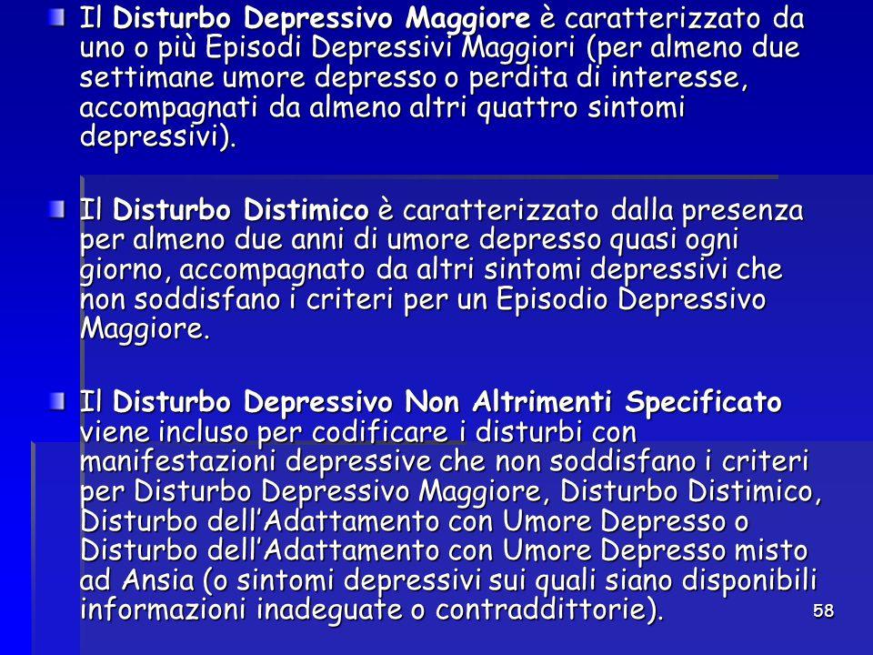 58 Il Disturbo Depressivo Maggiore è caratterizzato da uno o più Episodi Depressivi Maggiori (per almeno due settimane umore depresso o perdita di int