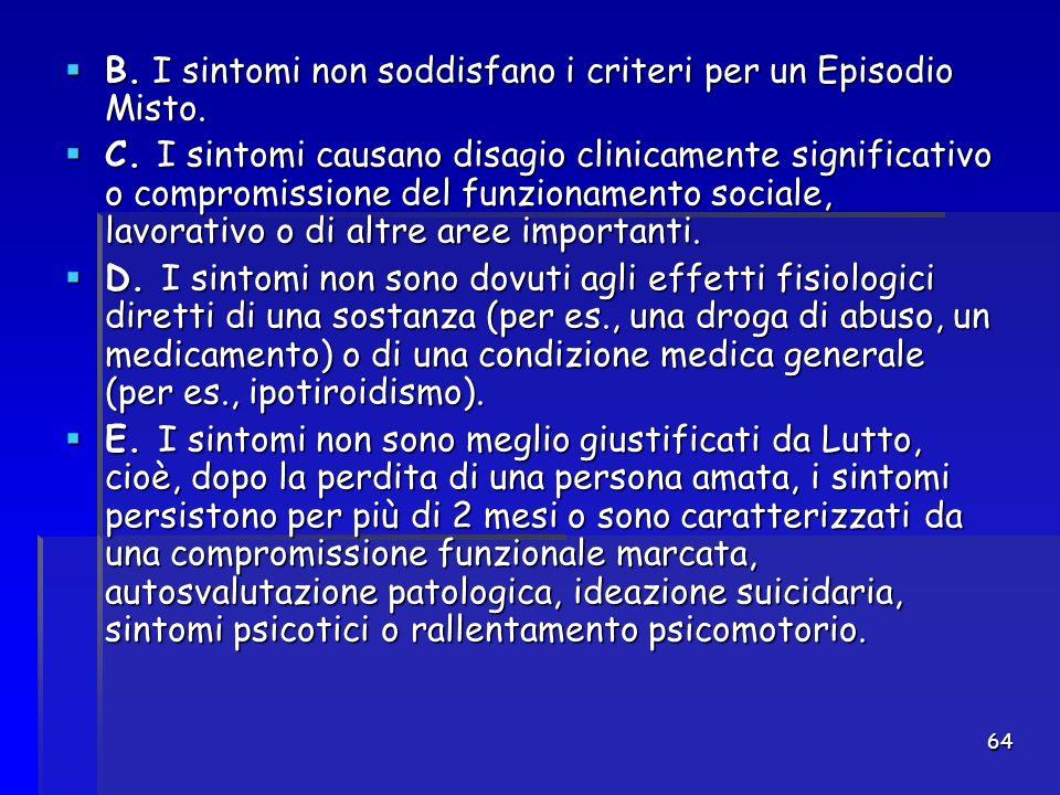 64  B. I sintomi non soddisfano i criteri per un Episodio Misto.  C. I sintomi causano disagio clinicamente significativo o compromissione del funzi