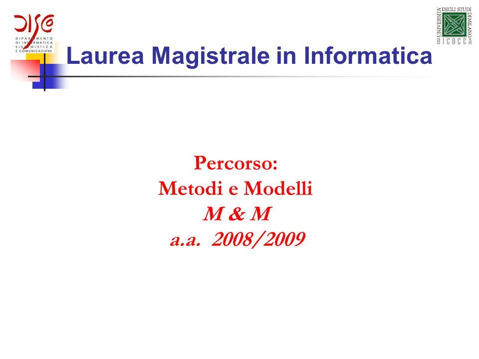 Laurea Magistrale in Informatica Percorso: Metodi e Modelli M & M a.a. 2008/2009