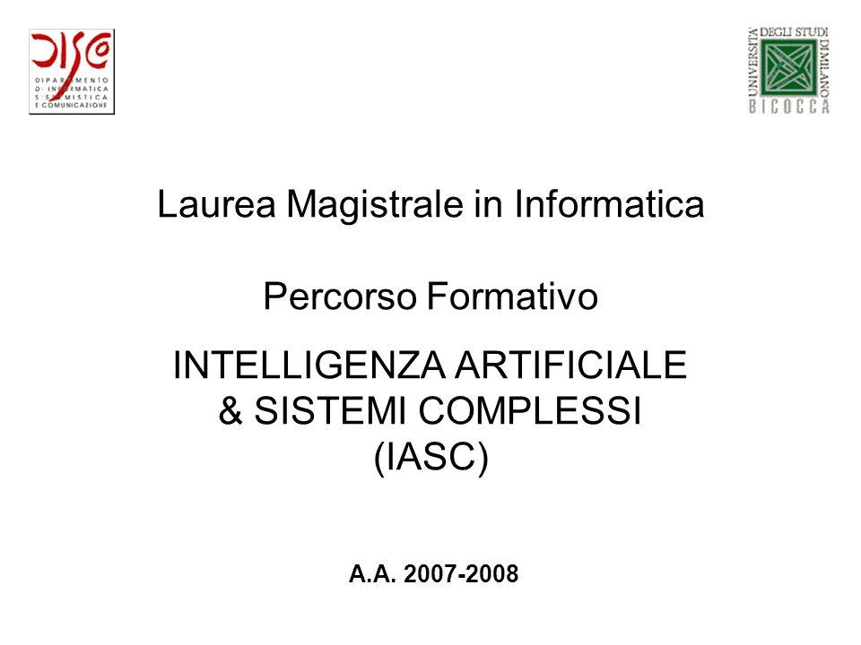 Laurea Magistrale in Informatica Percorso Formativo INTELLIGENZA ARTIFICIALE & SISTEMI COMPLESSI (IASC) A.A. 2007-2008