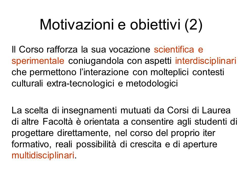 Motivazioni e obiettivi (2) Il Corso rafforza la sua vocazione scientifica e sperimentale coniugandola con aspetti interdisciplinari che permettono l'