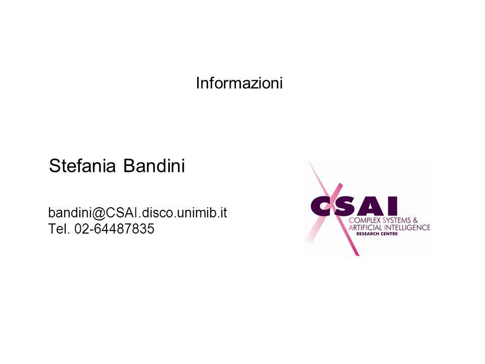 Informazioni bandini@CSAI.disco.unimib.it Tel. 02-64487835 Stefania Bandini
