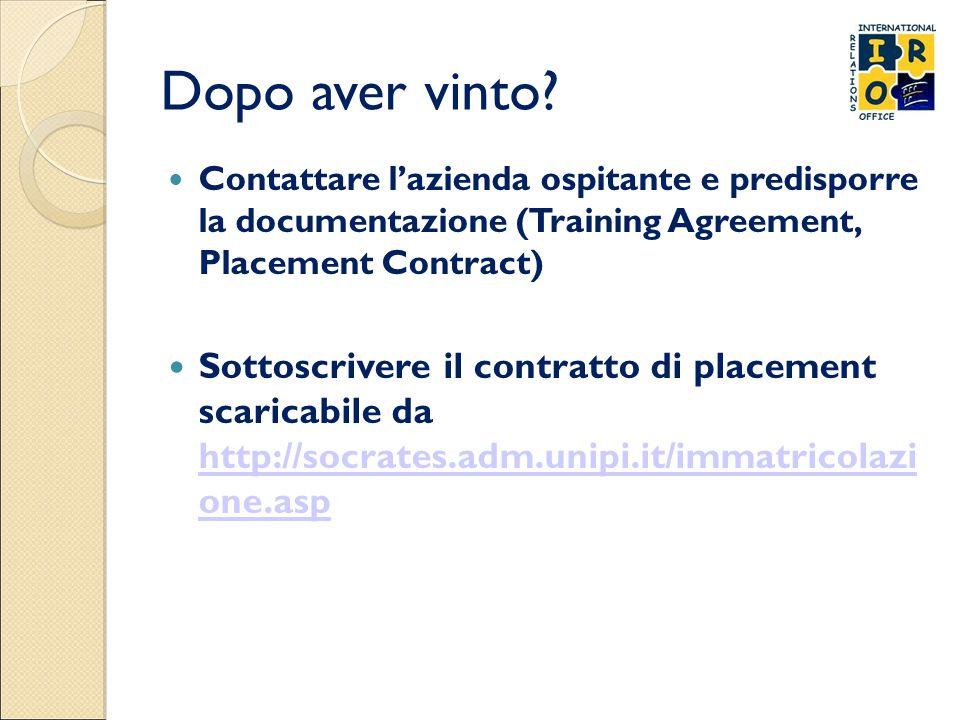 Dopo aver vinto? Contattare l'azienda ospitante e predisporre la documentazione (Training Agreement, Placement Contract) Sottoscrivere il contratto di