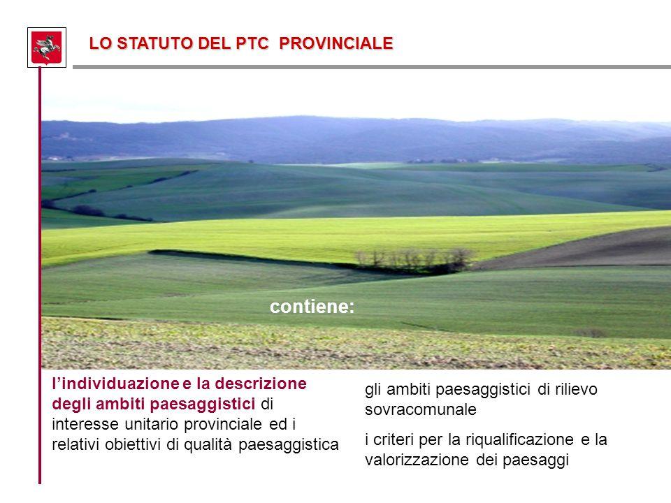 LO STATUTO DEL PTC PROVINCIALE contiene: l'individuazione e la descrizione degli ambiti paesaggistici di interesse unitario provinciale ed i relativi