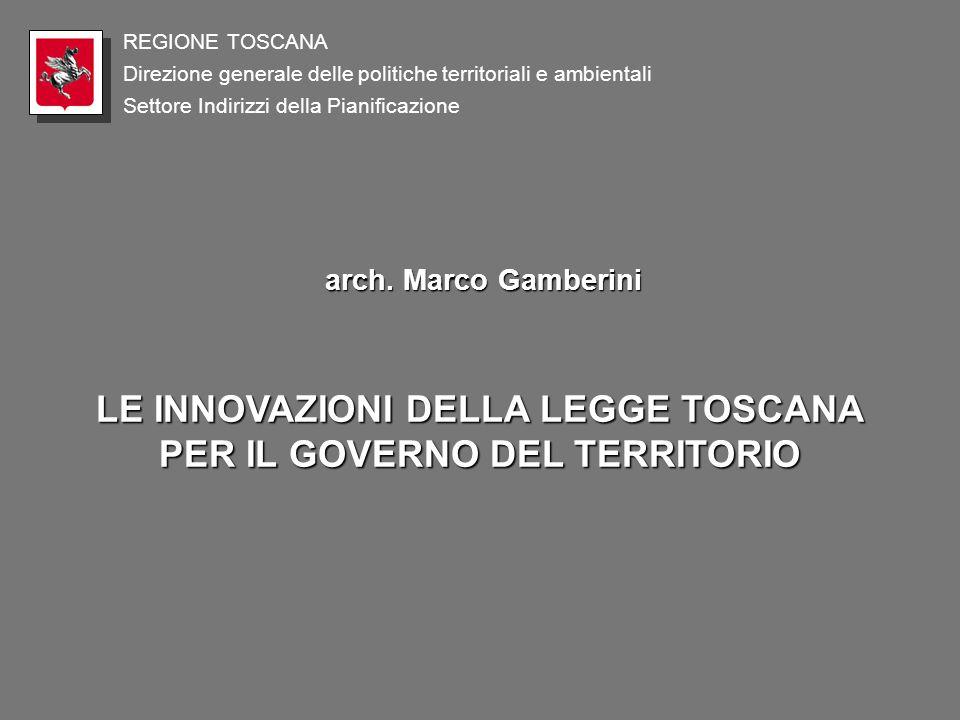 Direzione generale delle politiche territoriali e ambientali REGIONE TOSCANA Settore Indirizzi della Pianificazione arch. Marco Gamberini LE INNOVAZIO