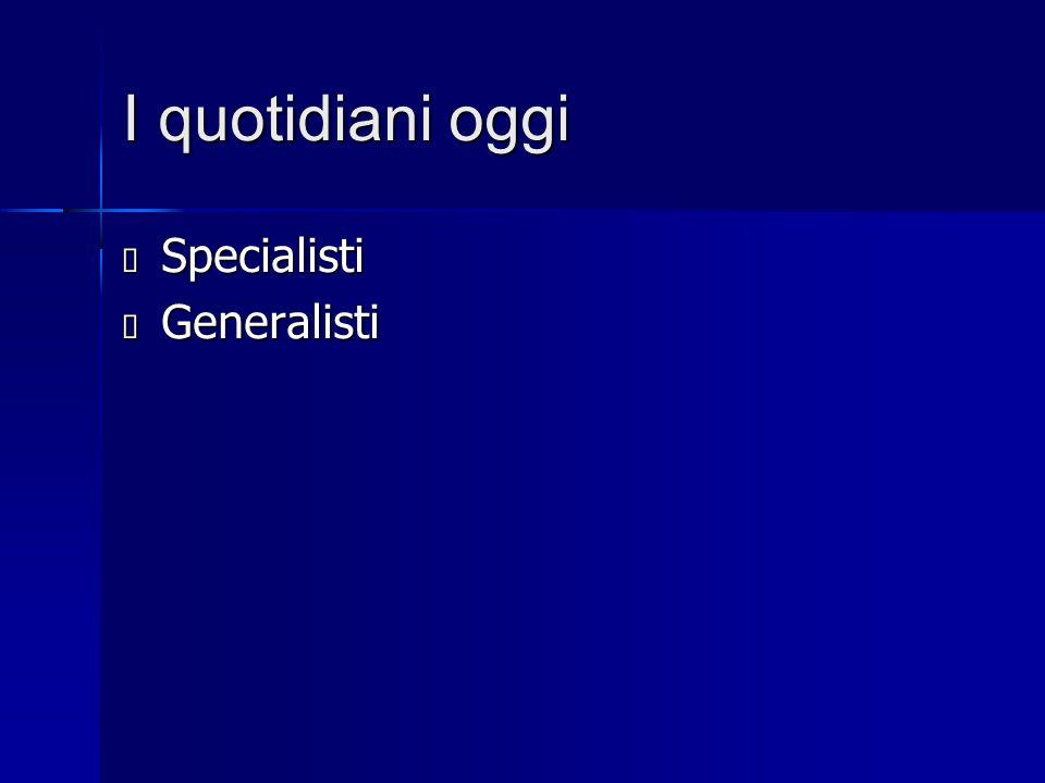 I quotidiani oggi  Specialisti  Generalisti