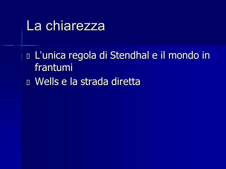 La chiarezza  L ' unica regola di Stendhal e il mondo in frantumi  Wells e la strada diretta