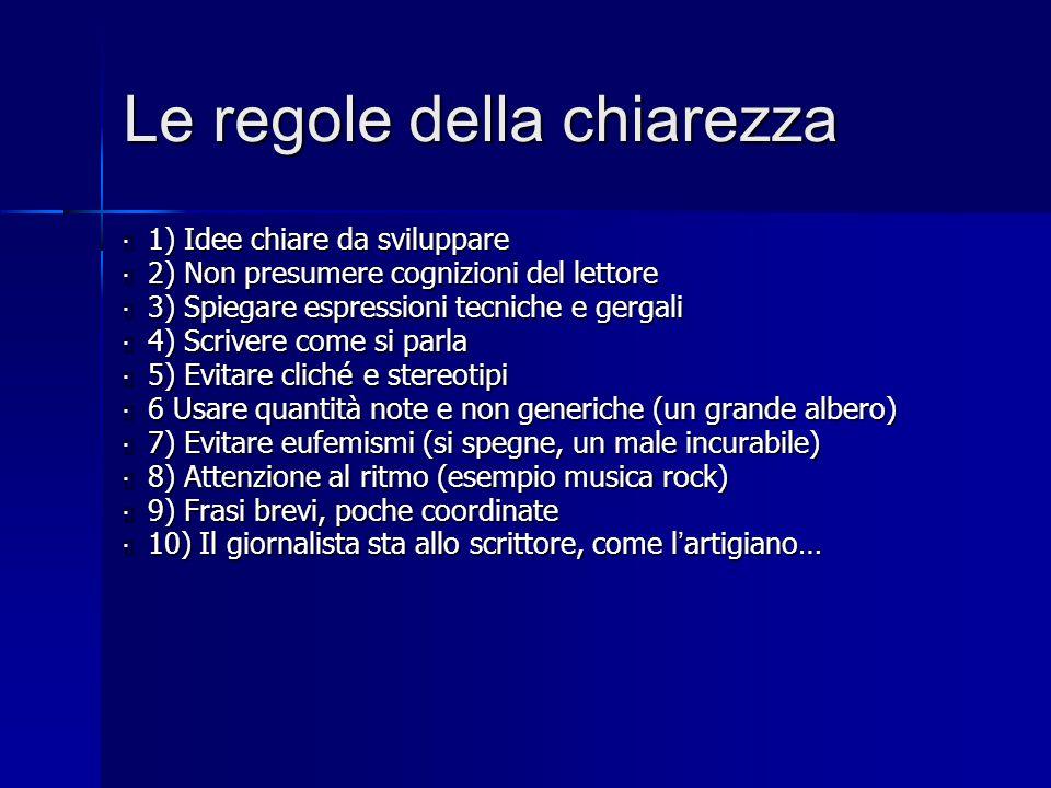 Le regole della chiarezza  1) Idee chiare da sviluppare  2) Non presumere cognizioni del lettore  3) Spiegare espressioni tecniche e gergali  4) S