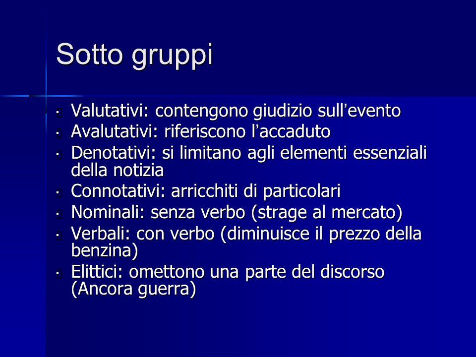 Sotto gruppi  Valutativi: contengono giudizio sull ' evento  Avalutativi: riferiscono l ' accaduto  Denotativi: si limitano agli elementi essenzial