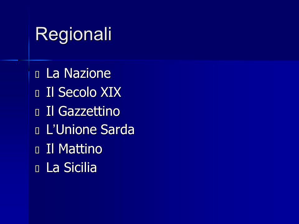 Regionali  La Nazione  Il Secolo XIX  Il Gazzettino  L ' Unione Sarda  Il Mattino  La Sicilia
