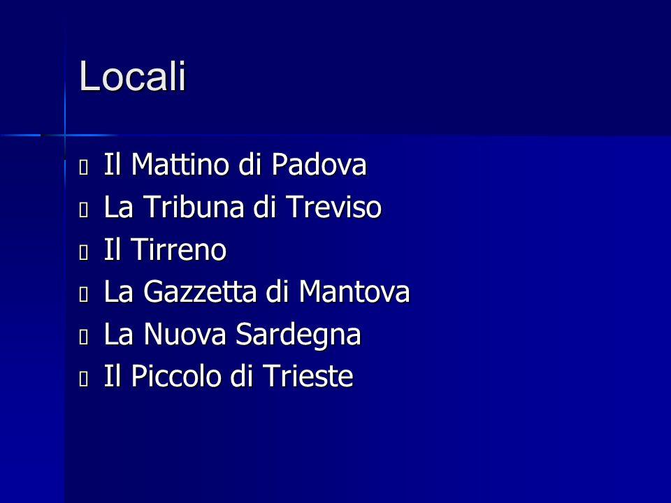 Locali  Il Mattino di Padova  La Tribuna di Treviso  Il Tirreno  La Gazzetta di Mantova  La Nuova Sardegna  Il Piccolo di Trieste