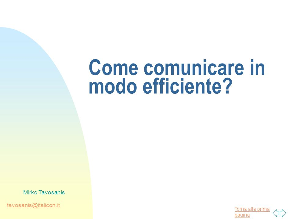 Torna alla prima pagina tavosanis@italicon.it Mirko Tavosanis Come comunicare in modo efficiente