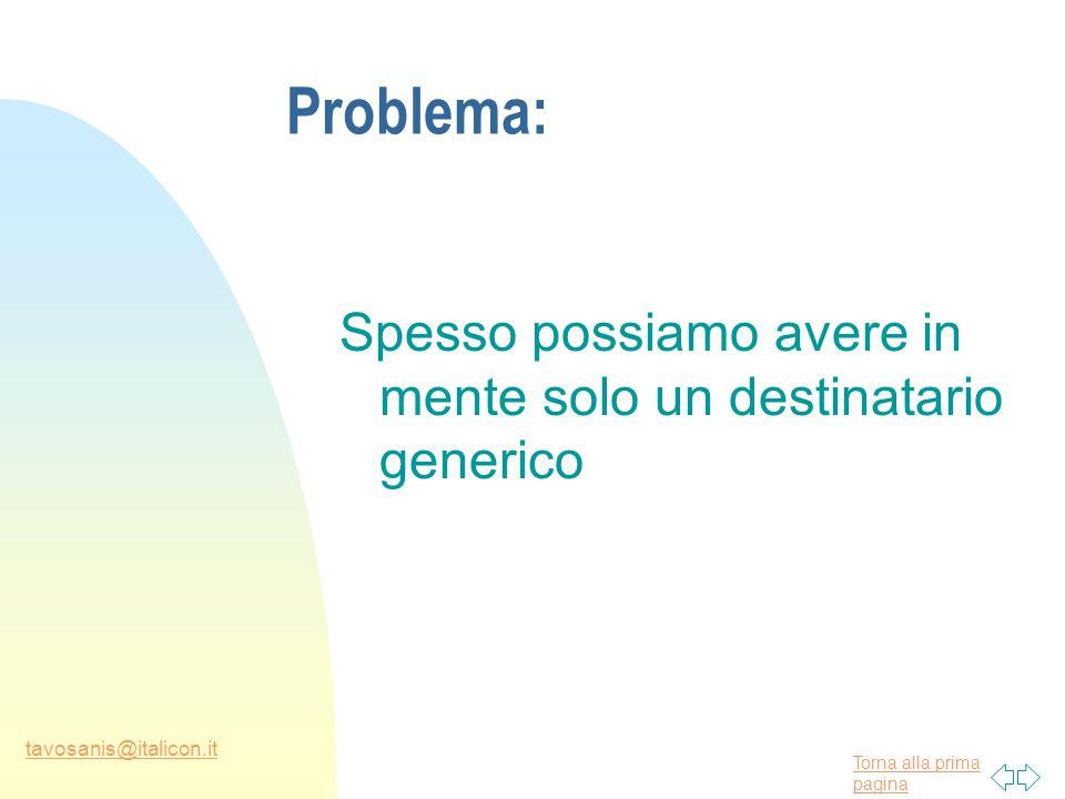 Torna alla prima pagina tavosanis@italicon.it Problema: Spesso possiamo avere in mente solo un destinatario generico