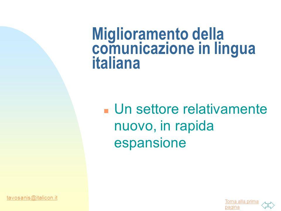 Torna alla prima pagina tavosanis@italicon.it Miglioramento della comunicazione in lingua italiana n Un settore relativamente nuovo, in rapida espansione