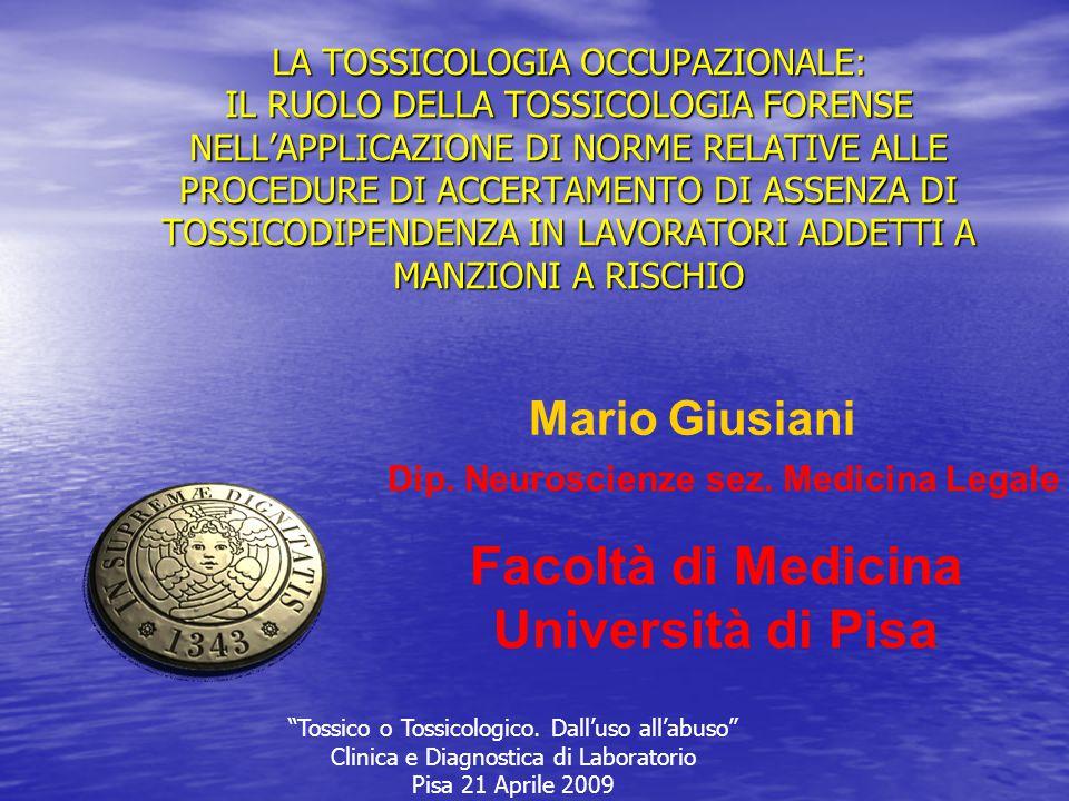 Facoltà di Medicina Università di Pisa Mario Giusiani Dip. Neuroscienze sez. Medicina Legale LA TOSSICOLOGIA OCCUPAZIONALE: IL RUOLO DELLA TOSSICOLOGI
