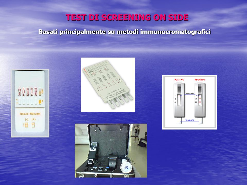 TEST DI SCREENING ON SIDE Basati principalmente su metodi immunocromatografici