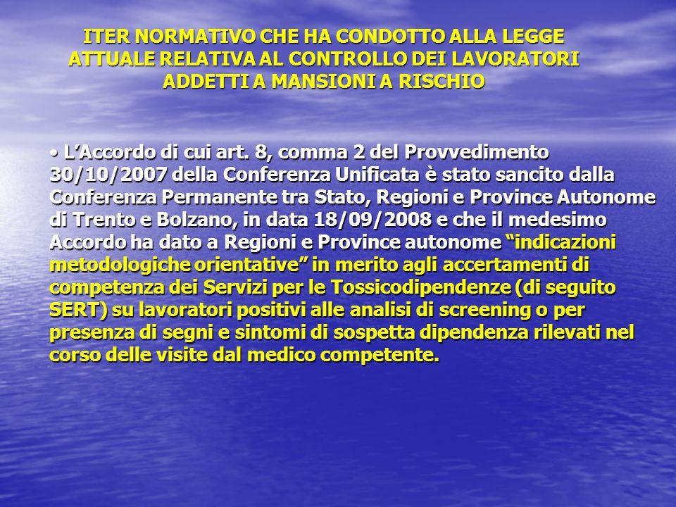 L'Accordo di cui art. 8, comma 2 del Provvedimento 30/10/2007 della Conferenza Unificata è stato sancito dalla Conferenza Permanente tra Stato, Region