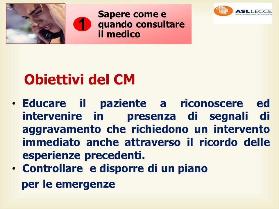 Obiettivi del CM Educare il paziente a riconoscere ed intervenire in presenza di segnali di aggravamento che richiedono un intervento immediato anche attraverso il ricordo delle esperienze precedenti.