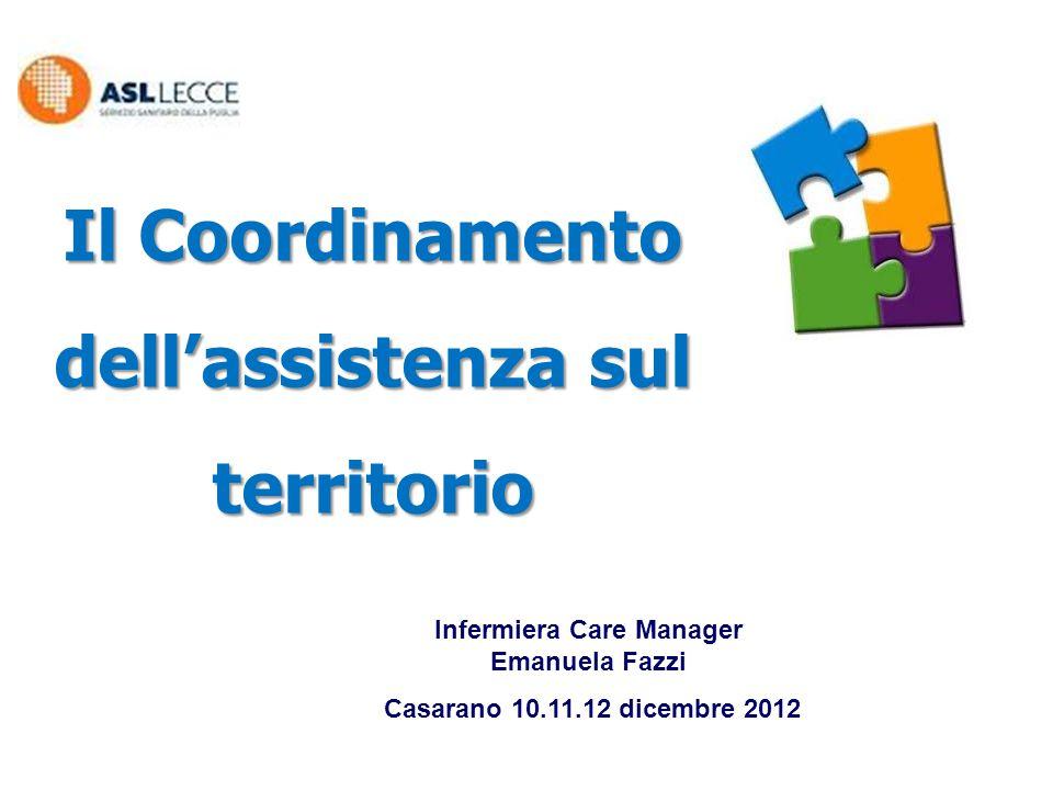 Il Coordinamento dell'assistenza sul territorio Infermiera Care Manager Emanuela Fazzi Casarano 10.11.12 dicembre 2012