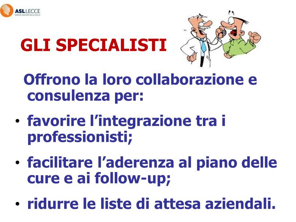 GLI SPECIALISTI Offrono la loro collaborazione e consulenza per: favorire l'integrazione tra i professionisti; facilitare l'aderenza al piano delle cu