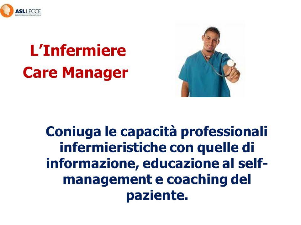 L'Infermiere Care Manager Coniuga le capacità professionali infermieristiche con quelle di informazione, educazione al self- management e coaching del
