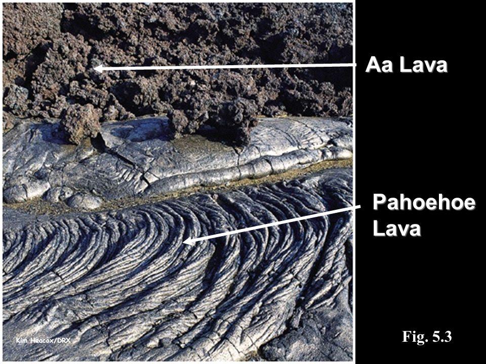 Kim Heacox/DRX Fig. 5.3 PahoehoeLava Aa Lava