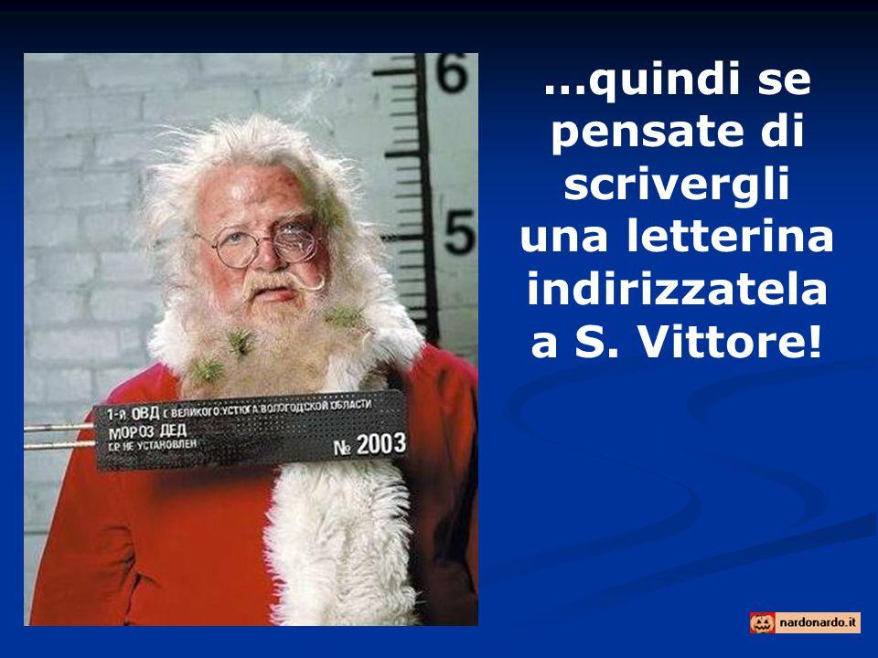 …quindi se pensate di scrivergli una letterina indirizzatela a S. Vittore!