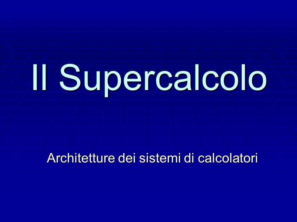 Il Supercalcolo Architetture dei sistemi di calcolatori