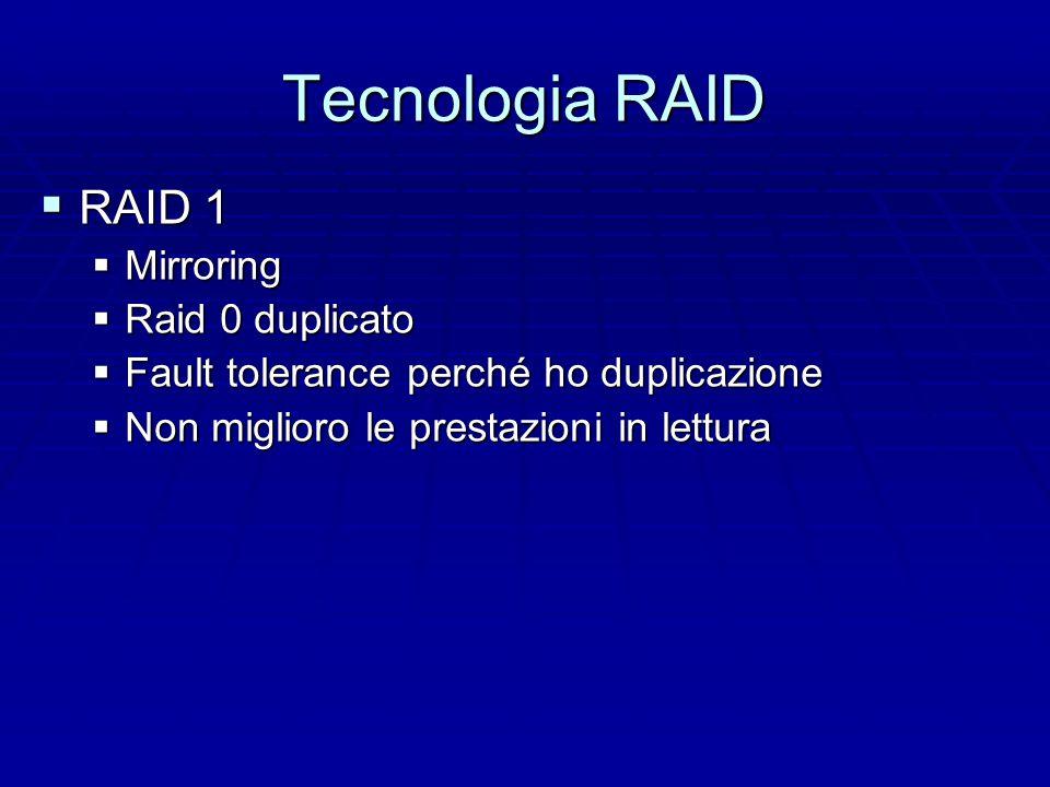 Tecnologia RAID  RAID 0:  Separo i dati su più dischi  Parallelizzo le letture  Bene per i mass transfer  Bene per i transazionali