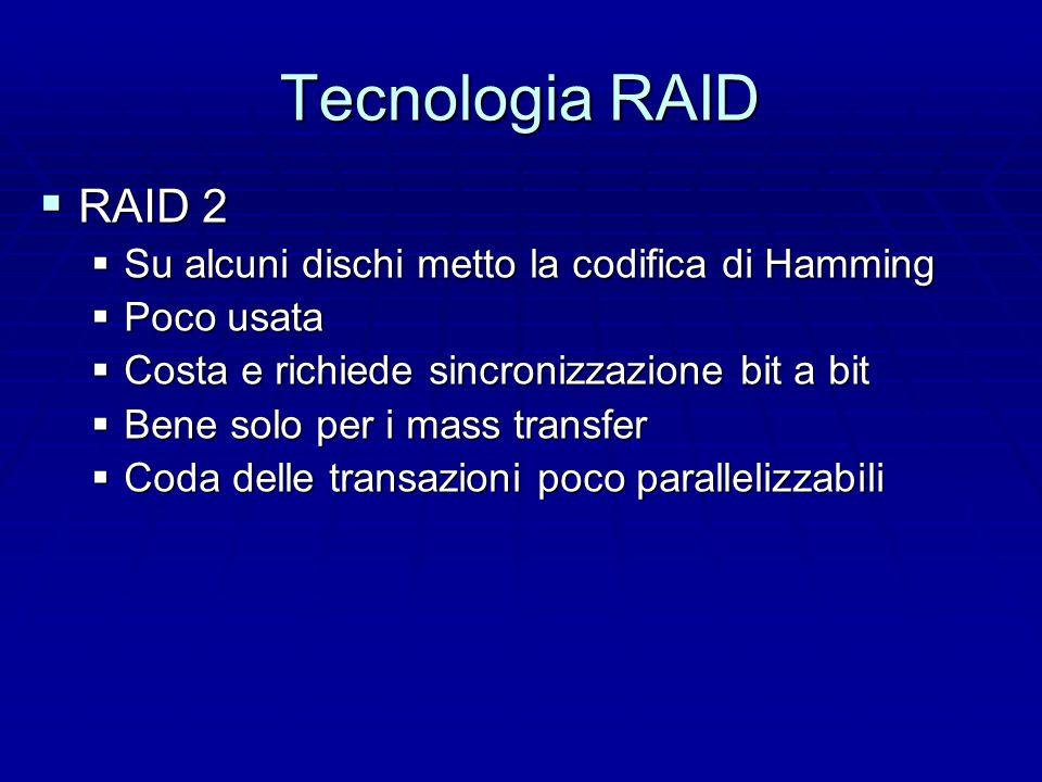 Tecnologia RAID  RAID 1  Mirroring  Raid 0 duplicato  Fault tolerance perché ho duplicazione  Non miglioro le prestazioni in lettura