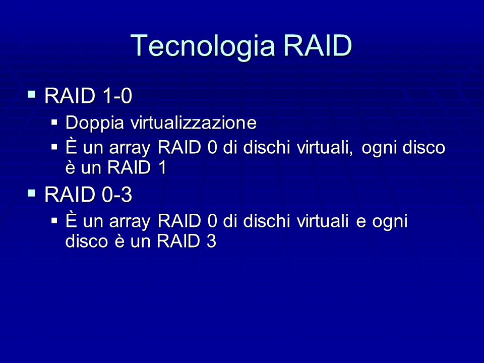 Tecnologia RAID  RAID 6 o RAID DP  Doppio meccanismo di ridondanza con bit su dischi distinti  Schema bidimensionale