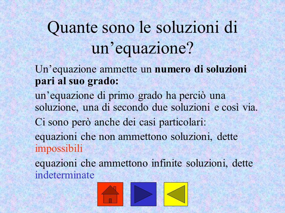 Quante sono le soluzioni di un'equazione? Un'equazione ammette un numero di soluzioni pari al suo grado: un'equazione di primo grado ha perciò una sol