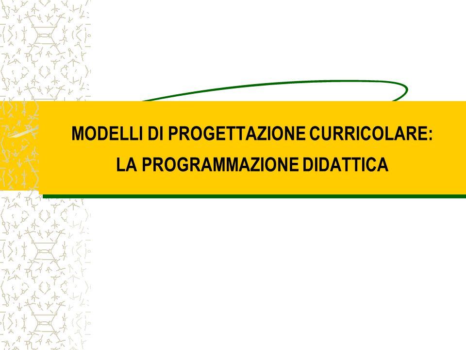 MODELLI DI PROGETTAZIONE CURRICOLARE: LA PROGRAMMAZIONE DIDATTICA