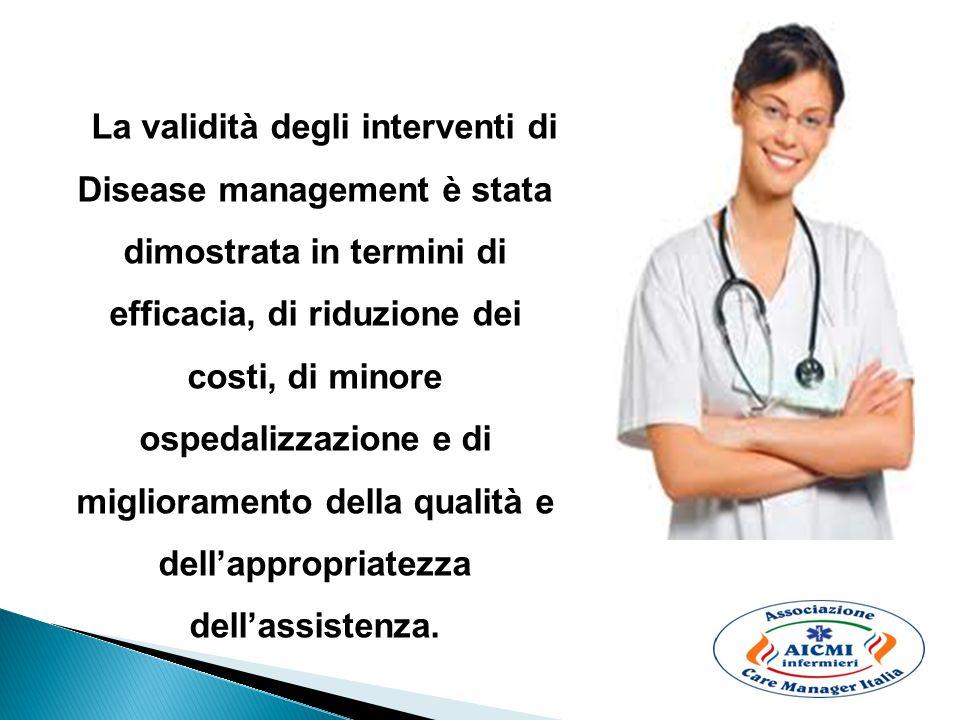 La validità degli interventi di Disease management è stata dimostrata in termini di efficacia, di riduzione dei costi, di minore ospedalizzazione e di