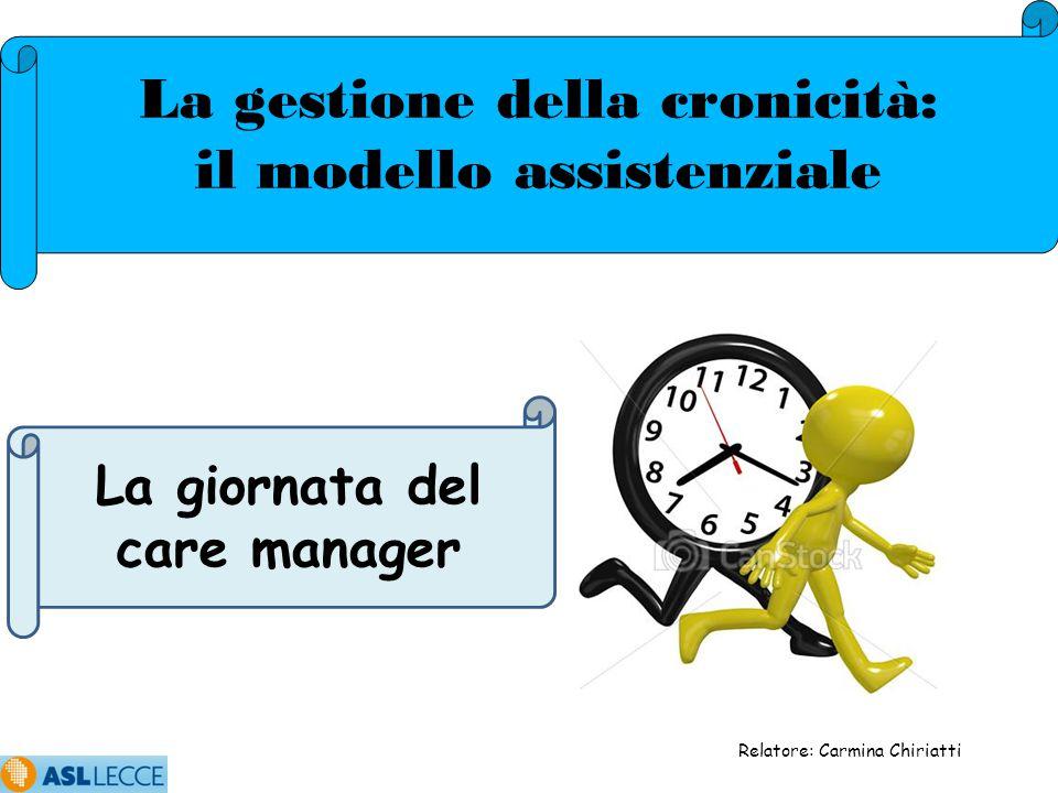Relatore: Carmina Chiriatti La giornata del care manager La gestione della cronicità: il modello assistenziale