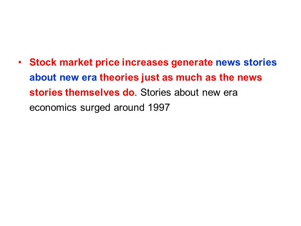 Stock market price increases generate news stories about new era theories just as much as the news stories themselves do. Stories about new era econom