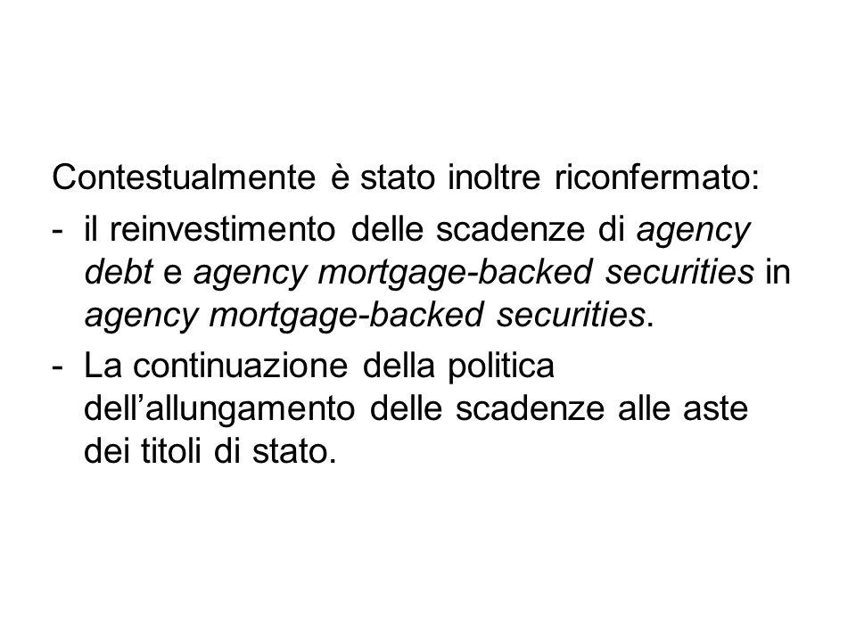 Contestualmente è stato inoltre riconfermato: -il reinvestimento delle scadenze di agency debt e agency mortgage-backed securities in agency mortgage-