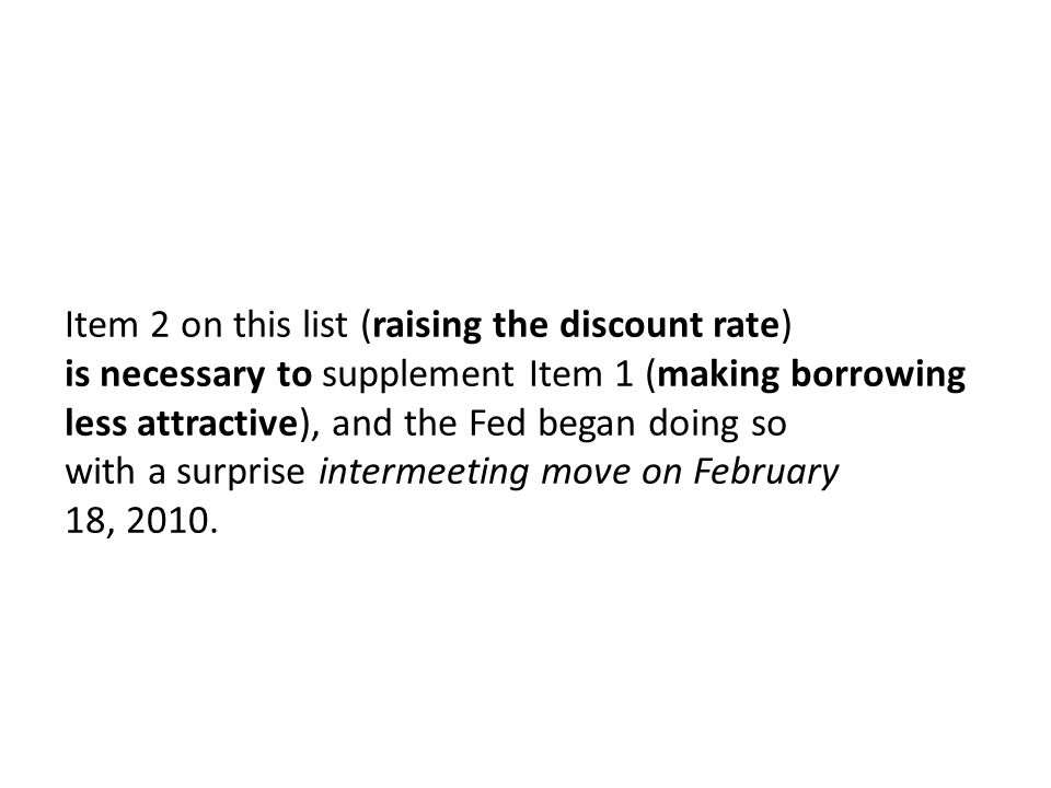 Item 2 on this list (raising the discount rate) is necessary to supplement Item 1 (making borrowing less attractive), and the Fed began doing so with