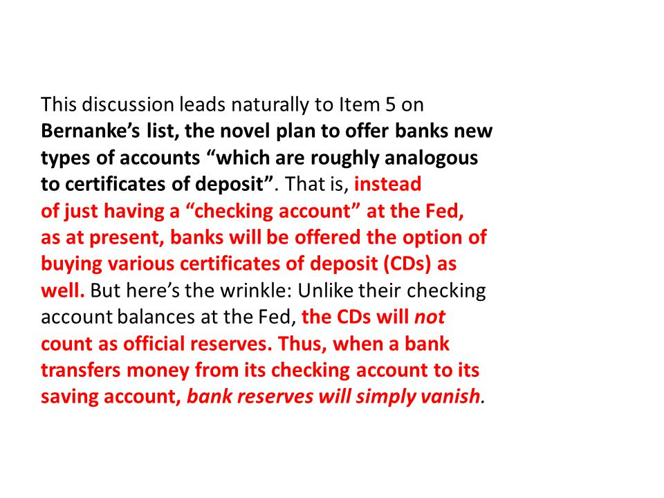 "This discussion leads naturally to Item 5 on Bernanke's list, the novel plan to offer banks new types of accounts ""which are roughly analogous to cert"