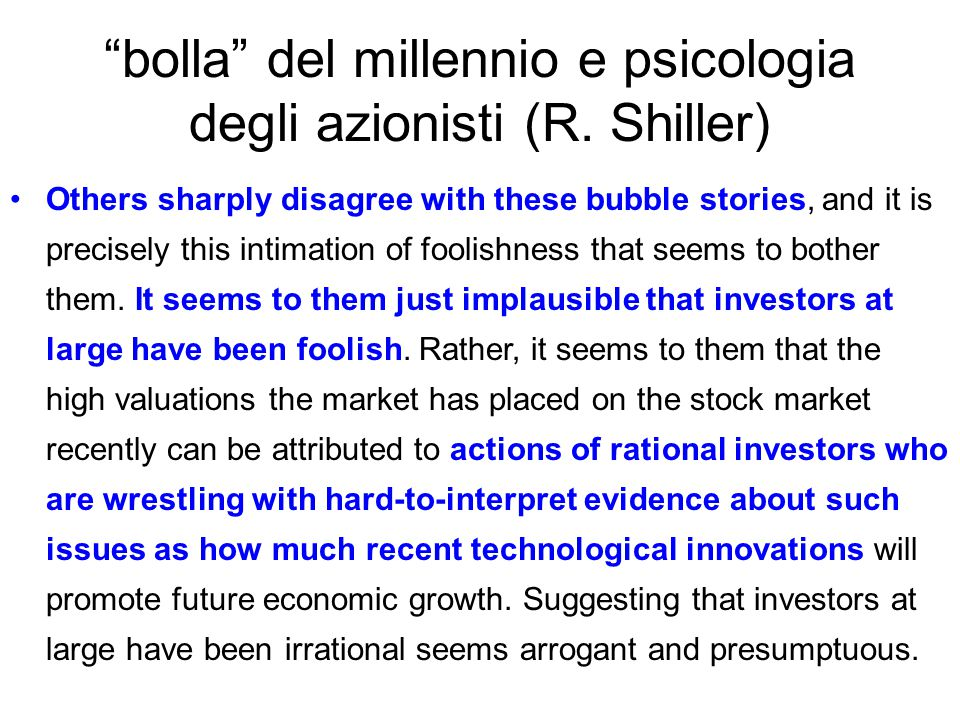 """bolla"" del millennio e psicologia degli azionisti (R. Shiller) Others sharply disagree with these bubble stories, and it is precisely this intimation"