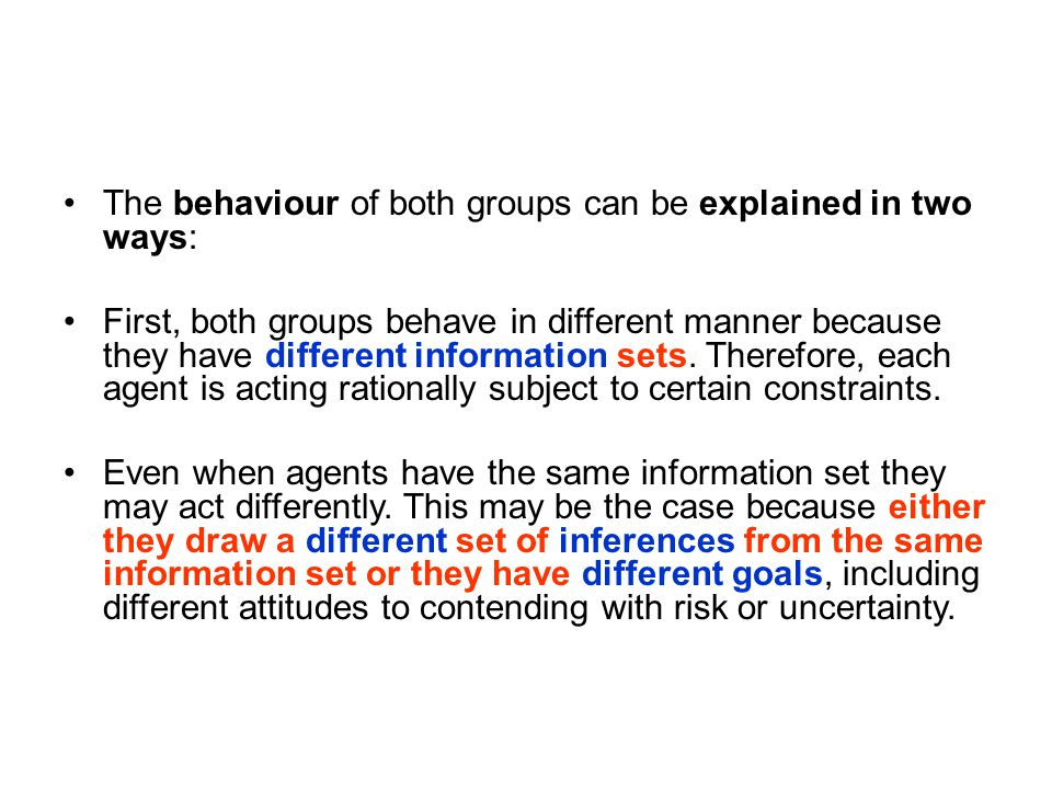 The behaviour of both groups can be explained in two ways: First, both groups behave in different manner because they have different information sets.