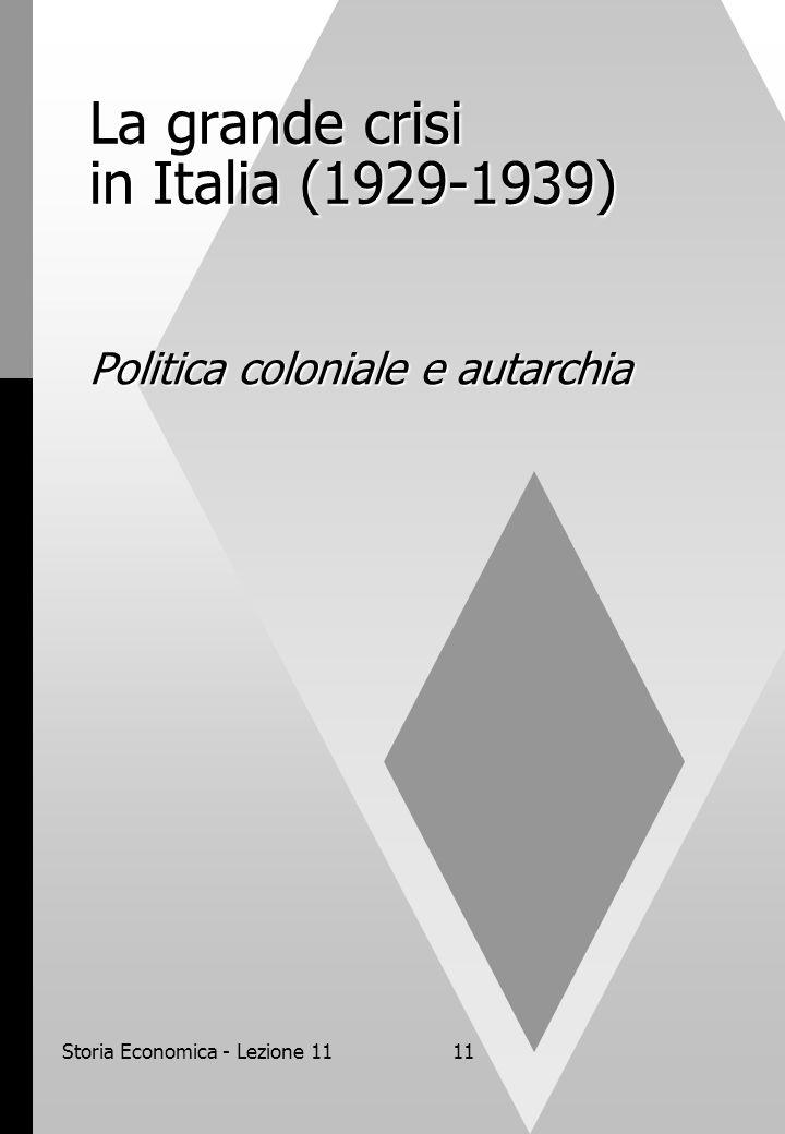 Storia Economica - Lezione 1111 La grande crisi in Italia (1929-1939) Politica coloniale e autarchia