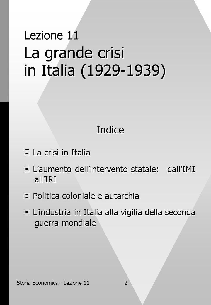 Storia Economica - Lezione 112 Lezione 11 La grande crisi in Italia (1929-1939) Indice  La crisi in Italia  L'aumento dell'intervento statale: dall'
