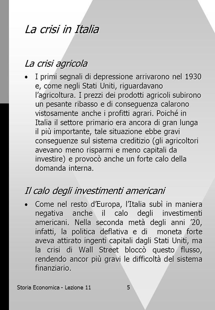 Storia Economica - Lezione 115 La crisi in Italia La crisi agricola I primi segnali di depressione arrivarono nel 1930 e, come negli Stati Uniti, rigu