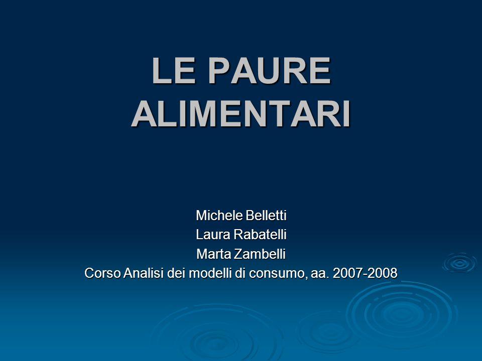 LE PAURE ALIMENTARI Michele Belletti Laura Rabatelli Marta Zambelli Corso Analisi dei modelli di consumo, aa.