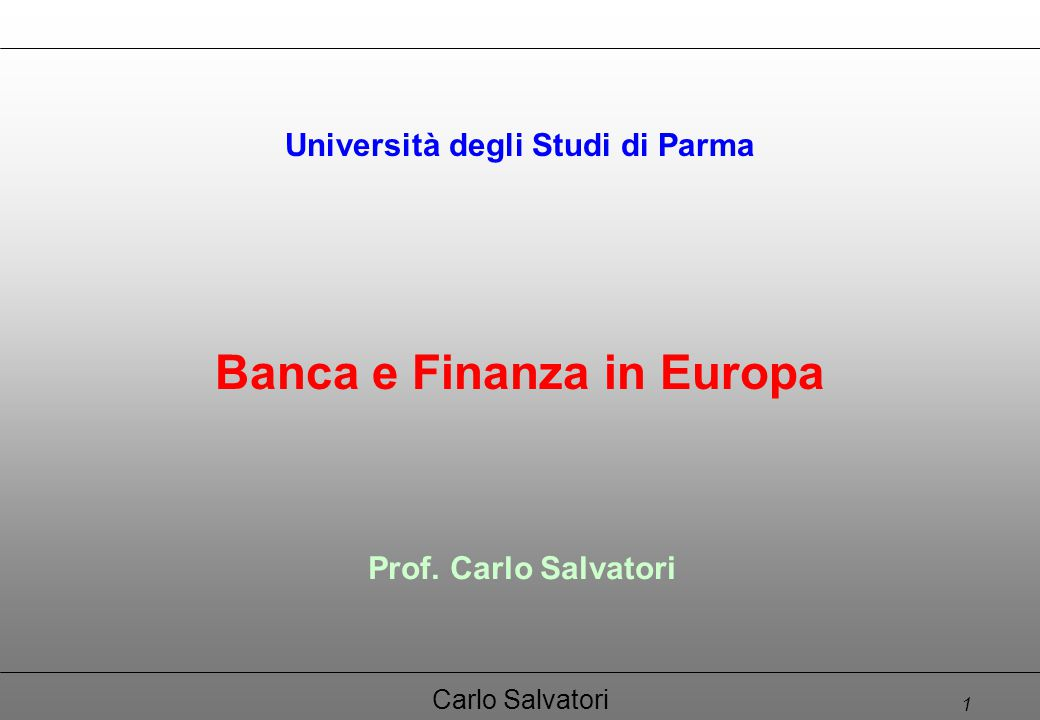 1 Carlo Salvatori Banca e Finanza in Europa Università degli Studi di Parma Prof. Carlo Salvatori