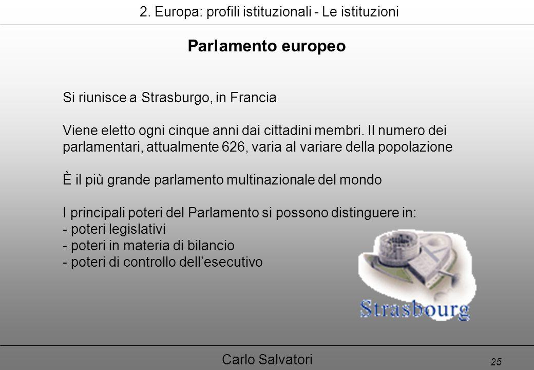 25 Carlo Salvatori Parlamento europeo Si riunisce a Strasburgo, in Francia Viene eletto ogni cinque anni dai cittadini membri.